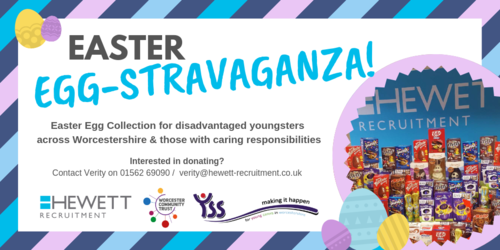 Hewett are hosting our annual Easter Egg collection for the disadvantaged children and young carers across Worcestershire - it's an 'Easter Egg-stravaganza'