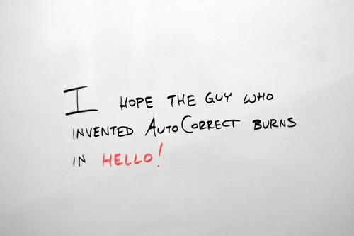 White document with the text I hope the guy who invented auto correct burns in hello!